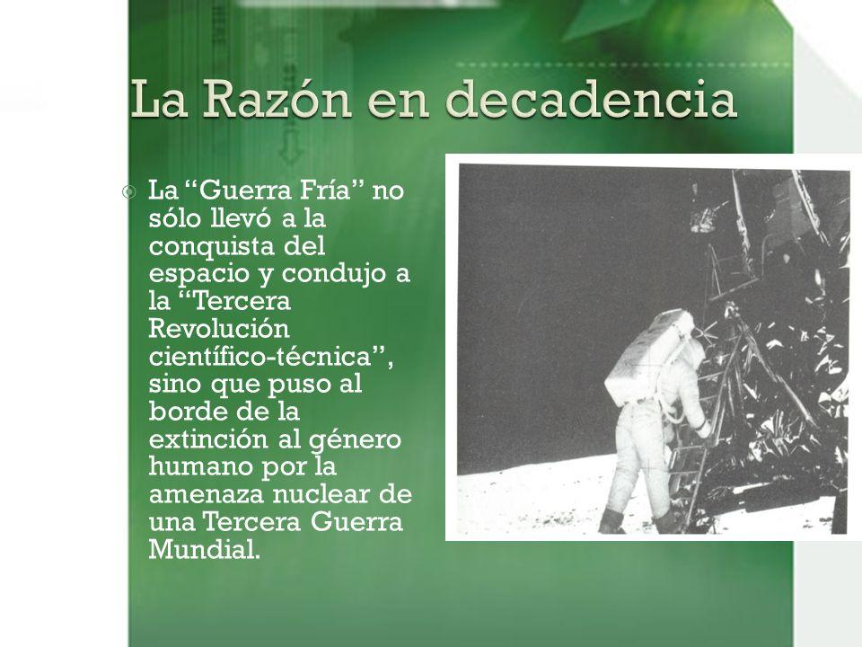 La Guerra Fría no sólo llevó a la conquista del espacio y condujo a la Tercera Revolución científico-técnica, sino que puso al borde de la extinción al género humano por la amenaza nuclear de una Tercera Guerra Mundial.