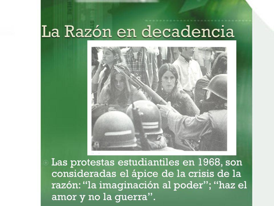 Las protestas estudiantiles en 1968, son consideradas el ápice de la crisis de la razón: la imaginación al poder; haz el amor y no la guerra.