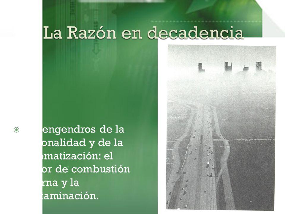 Los engendros de la racionalidad y de la automatización: el motor de combustión interna y la contaminación.