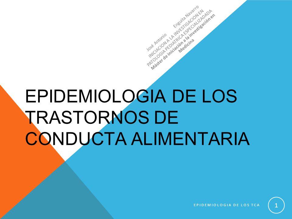 EPIDEMIOLOGIA DE LOS TRASTORNOS DE CONDUCTA ALIMENTARIA José Antonio Enguita Navarro INICIACION A LA INVESTIGACION EN PATOLOGIA PEDIATRICA ESPECIALIZA