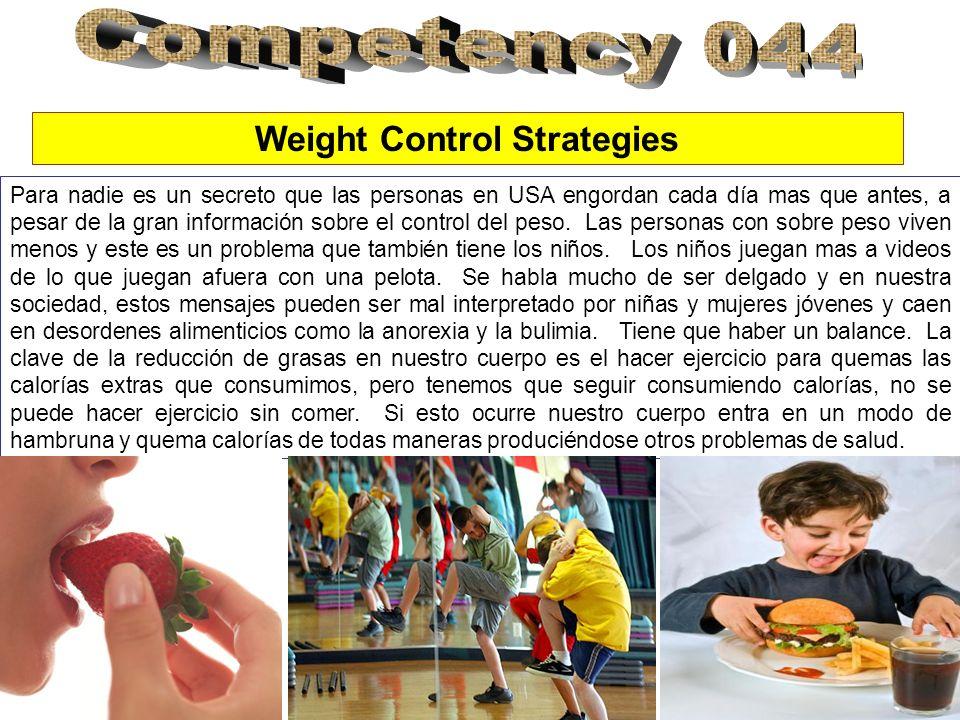 Weight Control Strategies Para nadie es un secreto que las personas en USA engordan cada día mas que antes, a pesar de la gran información sobre el control del peso.