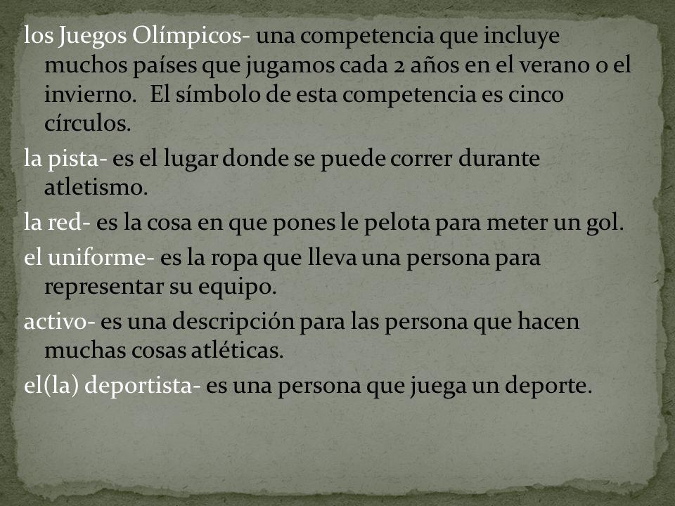 los Juegos Olímpicos- una competencia que incluye muchos países que jugamos cada 2 años en el verano o el invierno.
