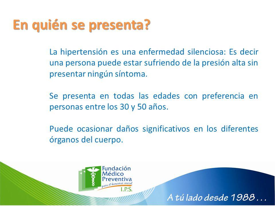La hipertensión es una enfermedad silenciosa: Es decir una persona puede estar sufriendo de la presión alta sin presentar ningún síntoma. Se presenta
