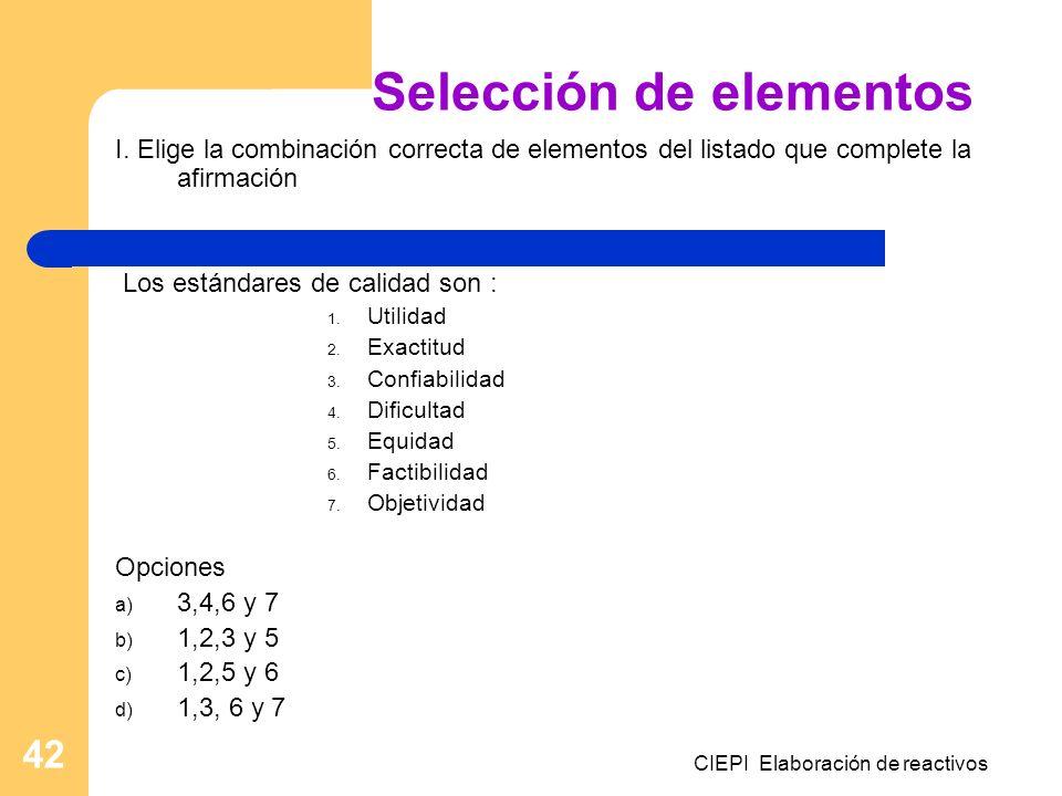 CIEPI Elaboración de reactivos 42 Selección de elementos I. Elige la combinación correcta de elementos del listado que complete la afirmación Los está