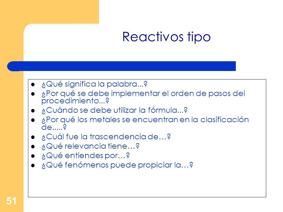 51 Reactivos tipo ¿Qué significa la palabra...? ¿Por qué se debe implementar el orden de pasos del procedimiento...? ¿Cuándo se debe utilizar la fórmu