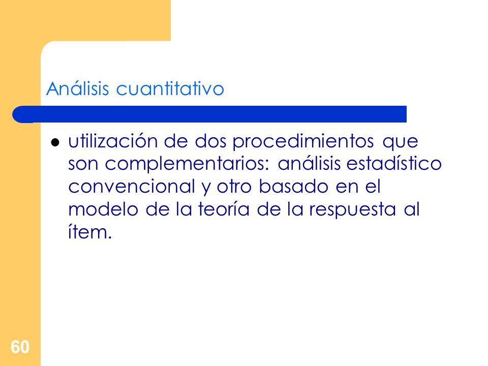 60 Análisis cuantitativo utilización de dos procedimientos que son complementarios: análisis estadístico convencional y otro basado en el modelo de la