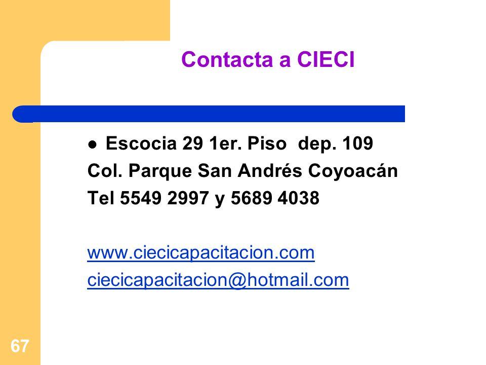 67 Contacta a CIECI Escocia 29 1er. Piso dep. 109 Col. Parque San Andrés Coyoacán Tel 5549 2997 y 5689 4038 www.ciecicapacitacion.com ciecicapacitacio