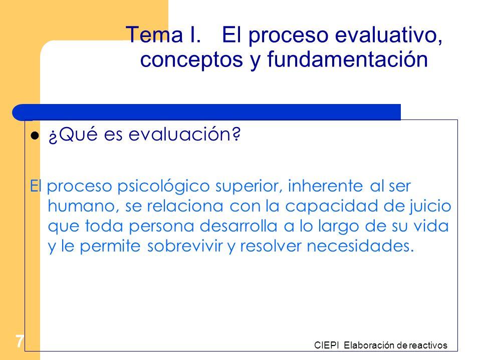 CIEPI Elaboración de reactivos 7 Tema I. El proceso evaluativo, conceptos y fundamentación ¿Qué es evaluación? El proceso psicológico superior, inhere