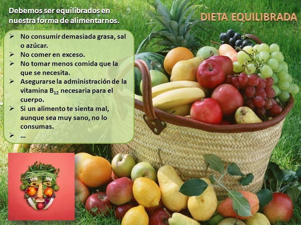 Debemos ser equilibrados en nuestra forma de alimentarnos. No consumir demasiada grasa, sal o azúcar. No comer en exceso. No tomar menos comida que la