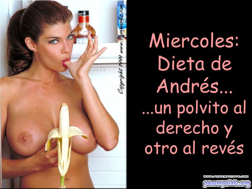 Miercoles: Dieta de Andrés......un polvito al derecho y otro al revés