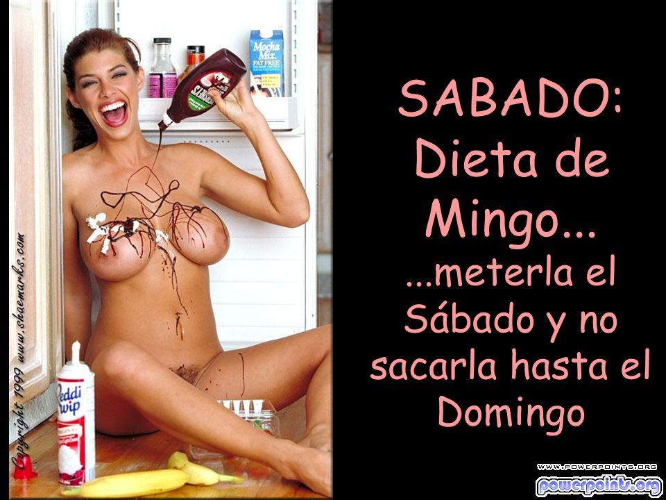 SABADO: Dieta de Mingo......meterla el Sábado y no sacarla hasta el Domingo