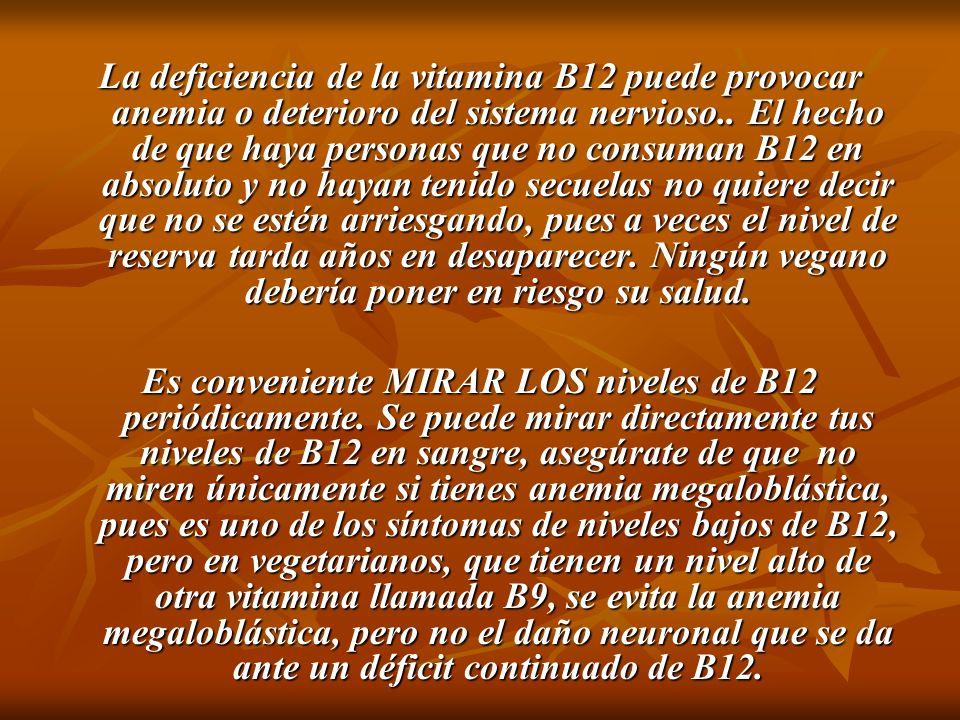 La deficiencia de la vitamina B12 puede provocar anemia o deterioro del sistema nervioso.. El hecho de que haya personas que no consuman B12 en absolu