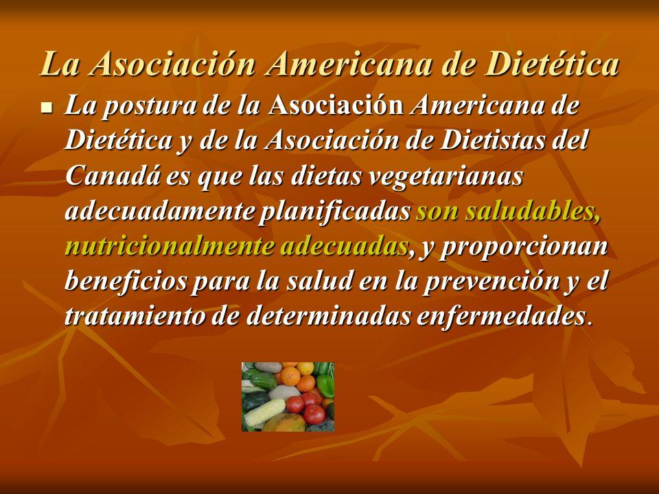 La Asociación Americana de Dietética La postura de la Asociación Americana de Dietética y de la Asociación de Dietistas del Canadá es que las dietas v