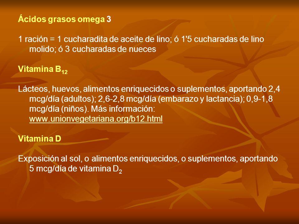 Ácidos grasos omega 3 1 ración = 1 cucharadita de aceite de lino; ó 1'5 cucharadas de lino molido; ó 3 cucharadas de nueces Vitamina B 12 Lácteos, hue