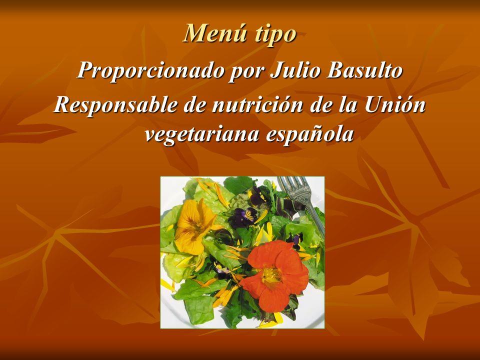 Menú tipo Proporcionado por Julio Basulto Responsable de nutrición de la Unión vegetariana española
