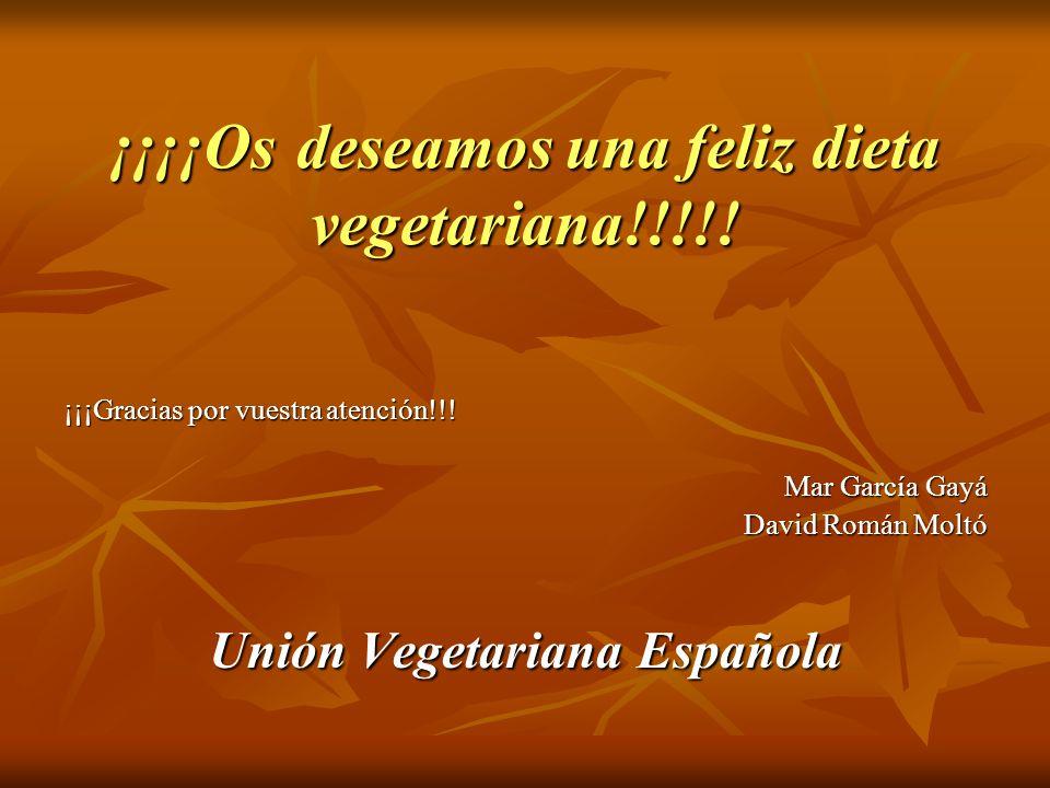 ¡¡¡¡Os deseamos una feliz dieta vegetariana!!!!! ¡¡¡Gracias por vuestra atención!!! Mar García Gayá David Román Moltó Unión Vegetariana Española