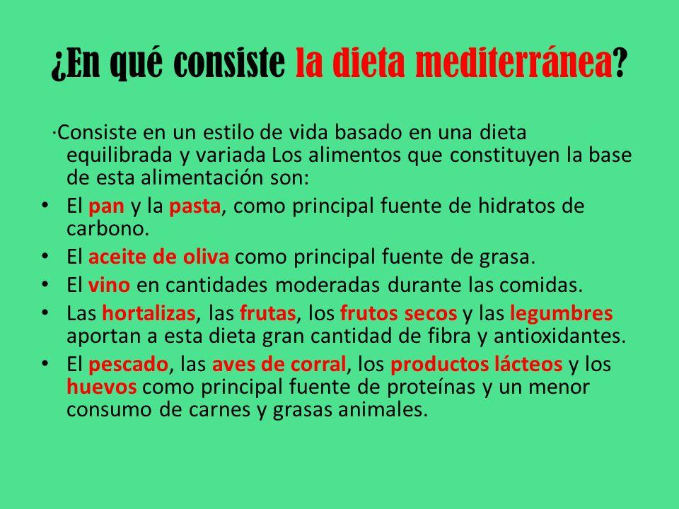 ¿En qué consiste la dieta mediterránea? ·Consiste en un estilo de vida basado en una dieta equilibrada y variada Los alimentos que constituyen la base