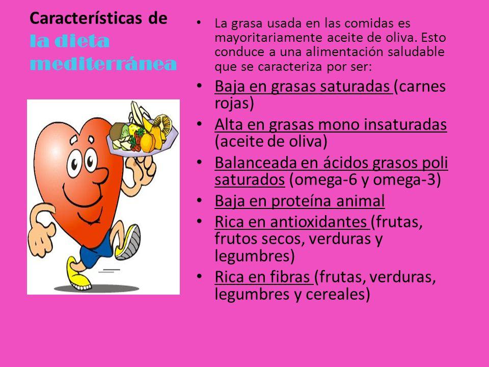 Características de la dieta mediterránea La grasa usada en las comidas es mayoritariamente aceite de oliva. Esto conduce a una alimentación saludable