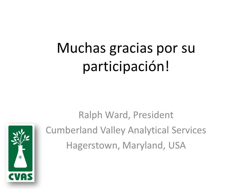 Muchas gracias por su participación! Ralph Ward, President Cumberland Valley Analytical Services Hagerstown, Maryland, USA