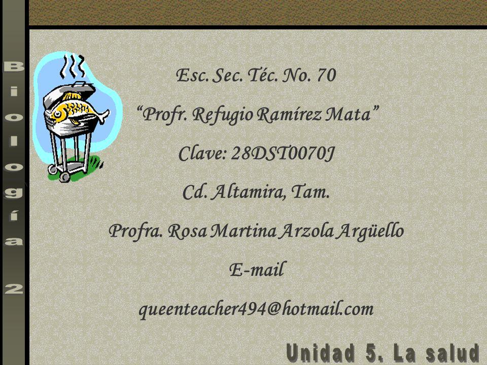 Esc. Sec. Téc. No. 70 Profr. Refugio Ramírez Mata Clave: 28DST0070J Cd. Altamira, Tam. Profra. Rosa Martina Arzola Argüello E-mail queenteacher494@hot