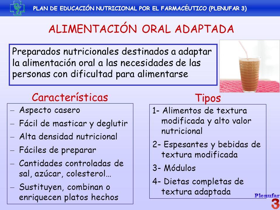 PLAN DE EDUCACIÓN NUTRICIONAL POR EL FARMACÉUTICO (PLENUFAR 3) Preparados nutricionales destinados a adaptar la alimentación oral a las necesidades de