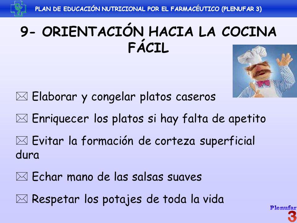 PLAN DE EDUCACIÓN NUTRICIONAL POR EL FARMACÉUTICO (PLENUFAR 3) 9- ORIENTACIÓN HACIA LA COCINA FÁCIL Elaborar y congelar platos caseros Enriquecer los