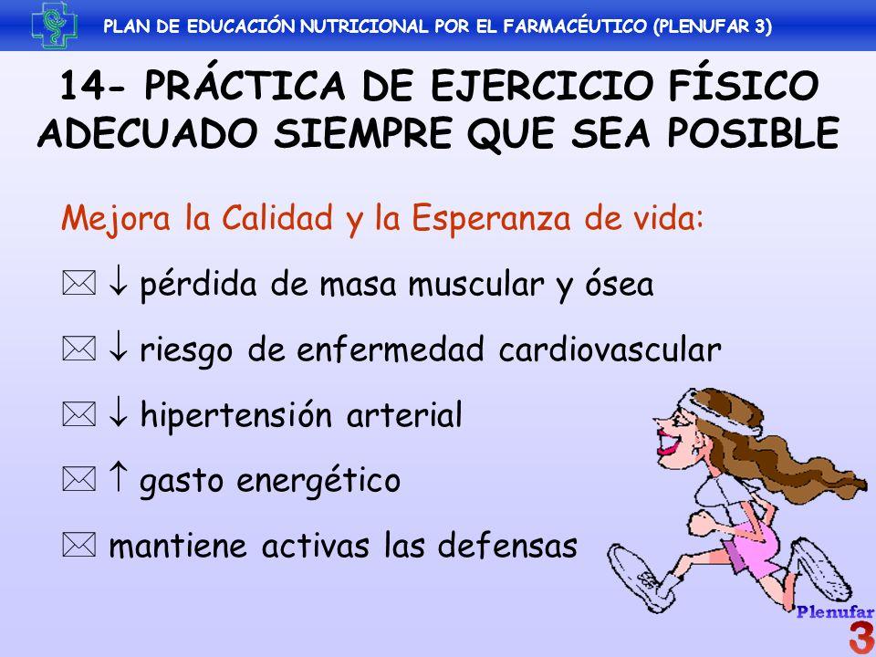 PLAN DE EDUCACIÓN NUTRICIONAL POR EL FARMACÉUTICO (PLENUFAR 3) 14- PRÁCTICA DE EJERCICIO FÍSICO ADECUADO SIEMPRE QUE SEA POSIBLE Mejora la Calidad y l