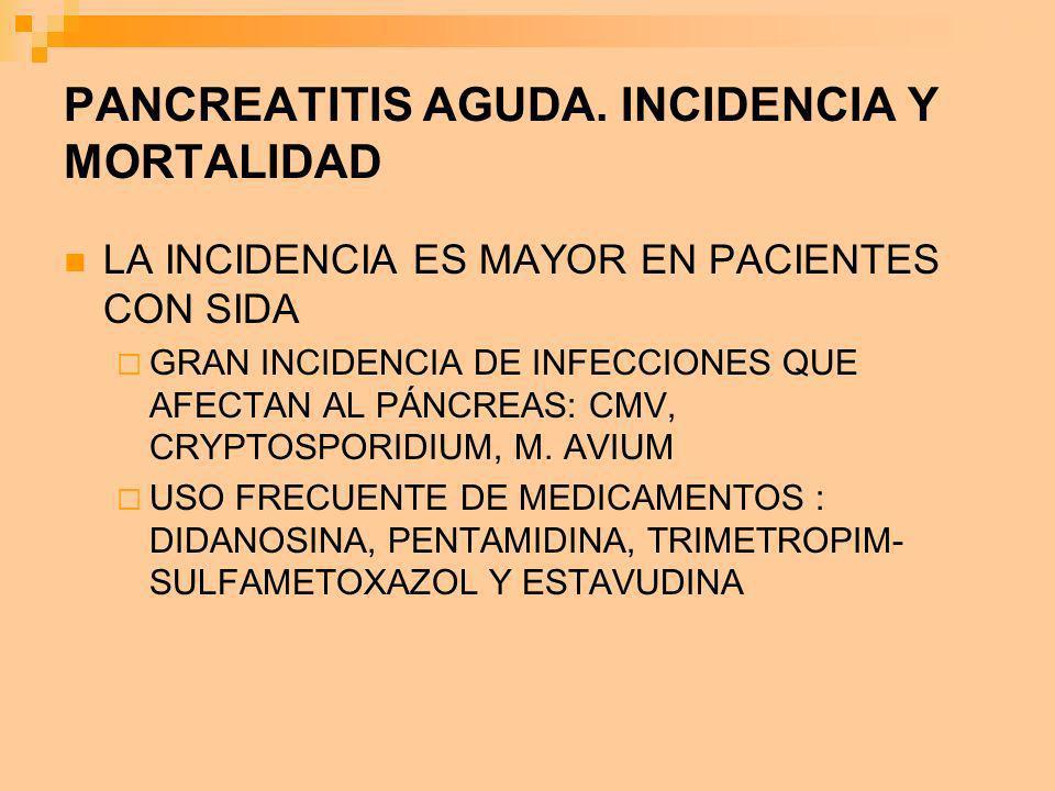 PANCREATITIS AGUDA. INCIDENCIA Y MORTALIDAD LA INCIDENCIA ES MAYOR EN PACIENTES CON SIDA GRAN INCIDENCIA DE INFECCIONES QUE AFECTAN AL PÁNCREAS: CMV,