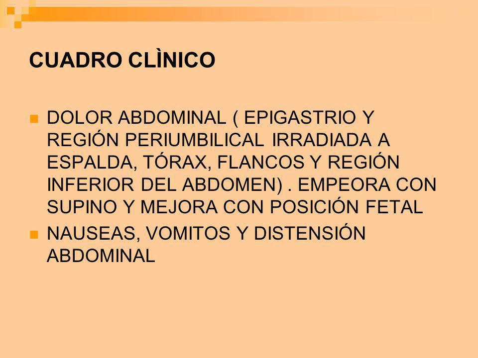 CUADRO CLÌNICO DOLOR ABDOMINAL ( EPIGASTRIO Y REGIÓN PERIUMBILICAL IRRADIADA A ESPALDA, TÓRAX, FLANCOS Y REGIÓN INFERIOR DEL ABDOMEN). EMPEORA CON SUP