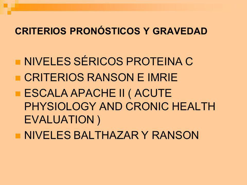 CRITERIOS PRONÓSTICOS Y GRAVEDAD NIVELES SÉRICOS PROTEINA C CRITERIOS RANSON E IMRIE ESCALA APACHE II ( ACUTE PHYSIOLOGY AND CRONIC HEALTH EVALUATION