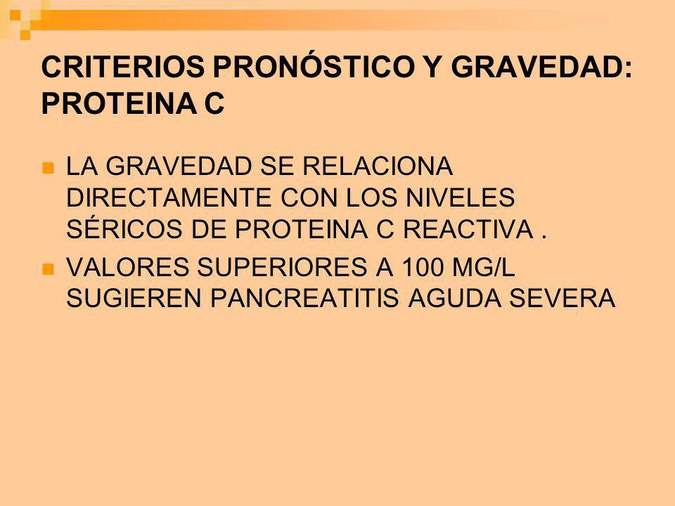 CRITERIOS PRONÓSTICO Y GRAVEDAD: PROTEINA C LA GRAVEDAD SE RELACIONA DIRECTAMENTE CON LOS NIVELES SÉRICOS DE PROTEINA C REACTIVA. VALORES SUPERIORES A