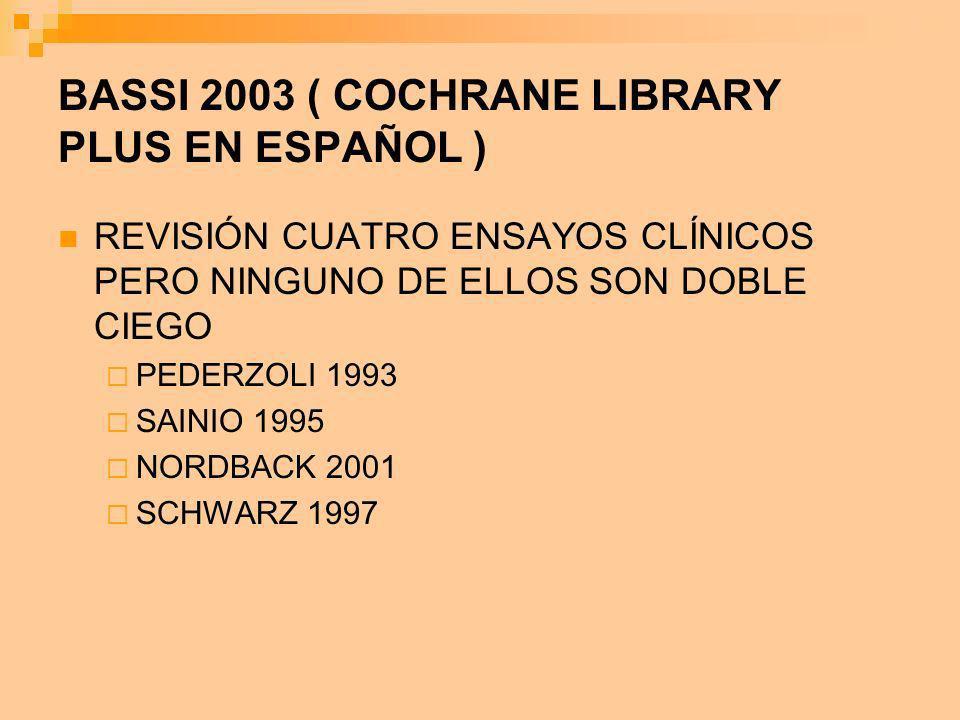 BASSI 2003 ( COCHRANE LIBRARY PLUS EN ESPAÑOL ) REVISIÓN CUATRO ENSAYOS CLÍNICOS PERO NINGUNO DE ELLOS SON DOBLE CIEGO PEDERZOLI 1993 SAINIO 1995 NORD
