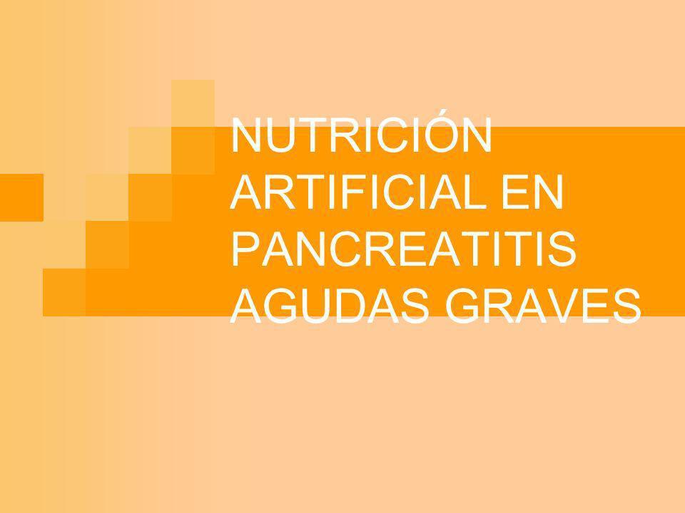 NUTRICIÓN ARTIFICIAL EN PANCREATITIS AGUDAS GRAVES