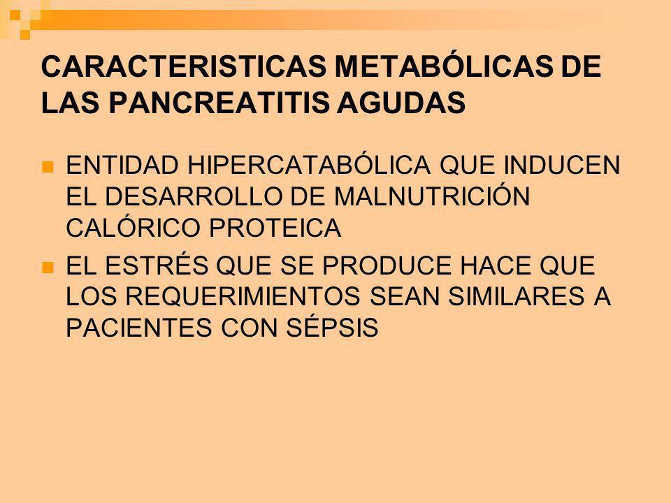 CARACTERISTICAS METABÓLICAS DE LAS PANCREATITIS AGUDAS ENTIDAD HIPERCATABÓLICA QUE INDUCEN EL DESARROLLO DE MALNUTRICIÓN CALÓRICO PROTEICA EL ESTRÉS Q