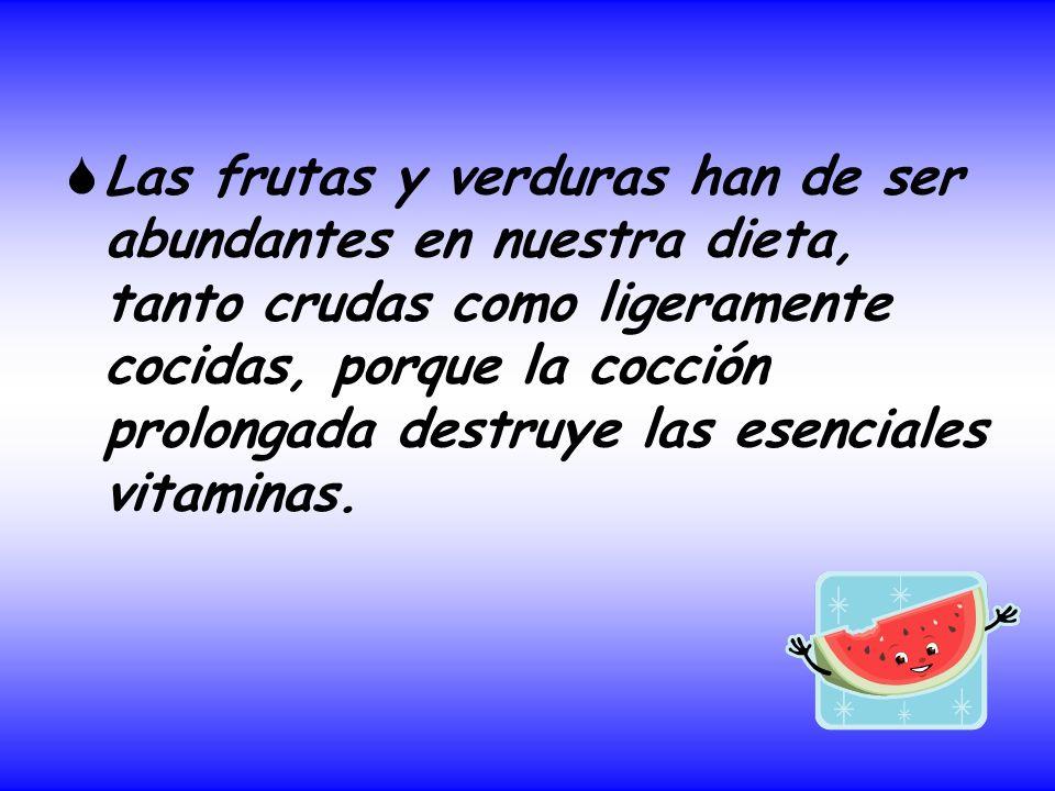 Las frutas y verduras han de ser abundantes en nuestra dieta, tanto crudas como ligeramente cocidas, porque la cocción prolongada destruye las esencia