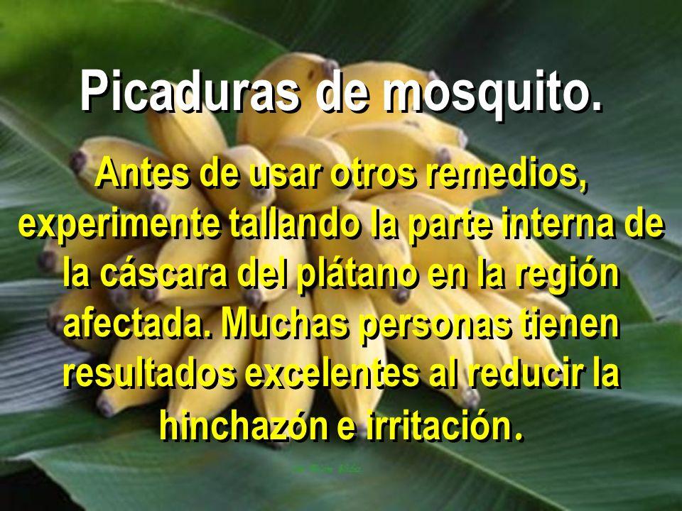 Picaduras de mosquito. Antes de usar otros remedios, experimente tallando la parte interna de la cáscara del plátano en la región afectada. Muchas per