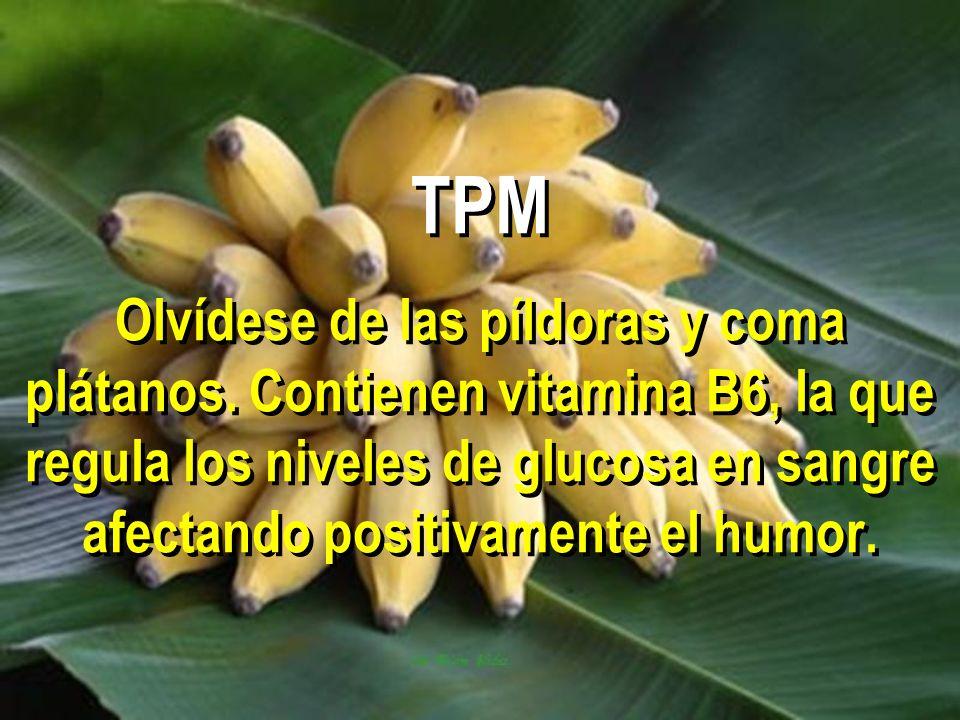 TPM Olvídese de las píldoras y coma plátanos. Contienen vitamina B6, la que regula los niveles de glucosa en sangre afectando positivamente el humor.