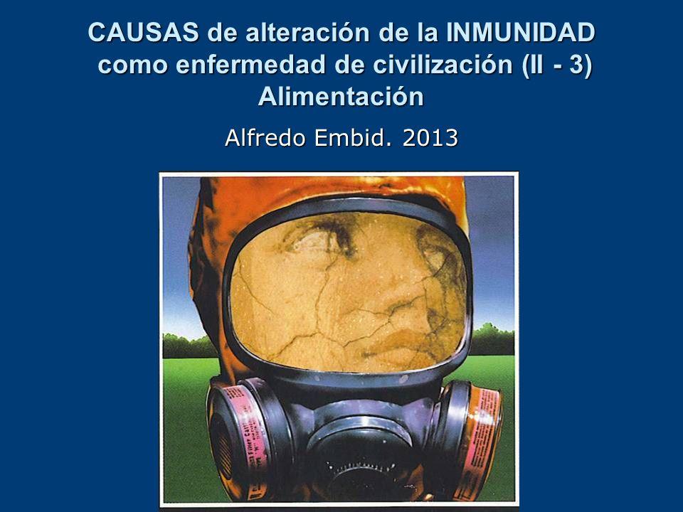 CAUSAS de alteración de la INMUNIDAD como enfermedad de civilización (II - 3) Alimentación Alfredo Embid. 2013