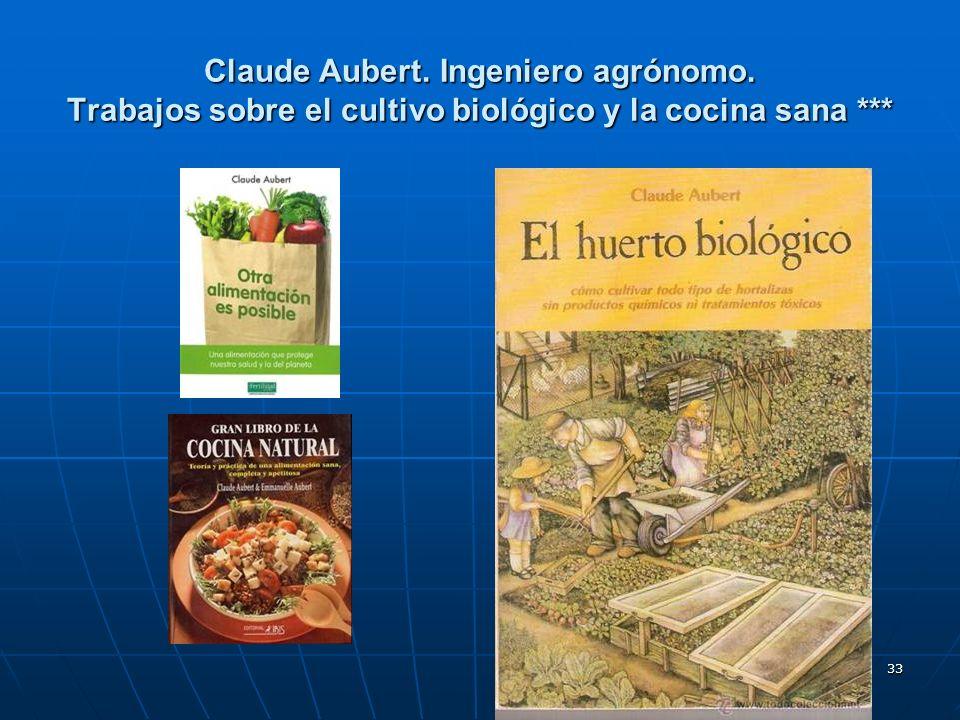 33 Claude Aubert. Ingeniero agrónomo. Trabajos sobre el cultivo biológico y la cocina sana ***