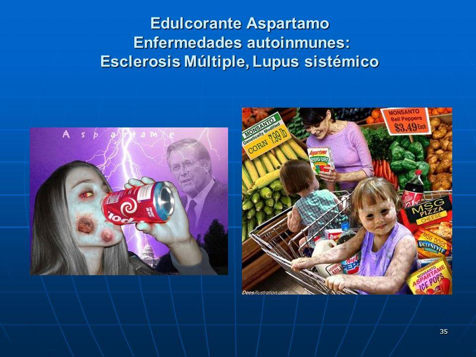 35 Edulcorante Aspartamo Enfermedades autoinmunes: Esclerosis Múltiple, Lupus sistémico