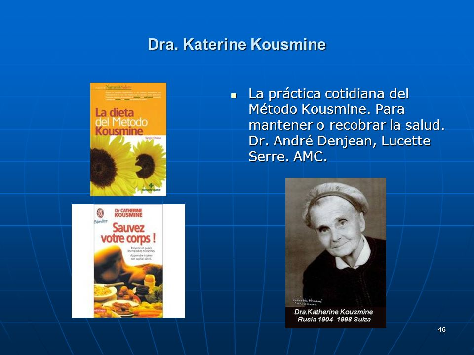 46 Dra. Katerine Kousmine La práctica cotidiana del Método Kousmine. Para mantener o recobrar la salud. Dr. André Denjean, Lucette Serre. AMC. La prác