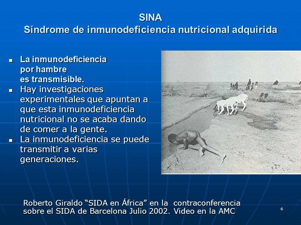 6 SINA Síndrome de inmunodeficiencia nutricional adquirida La inmunodeficiencia La inmunodeficiencia por hambre es transmisible. Hay investigaciones e