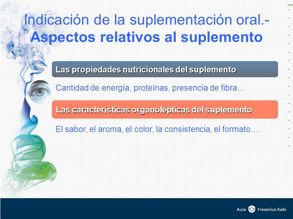 Las propiedades nutricionales del suplemento Las características organolépticas del suplemento Cantidad de energía, proteínas, presencia de fibra… El sabor, el aroma, el color, la consistencia, el formato….