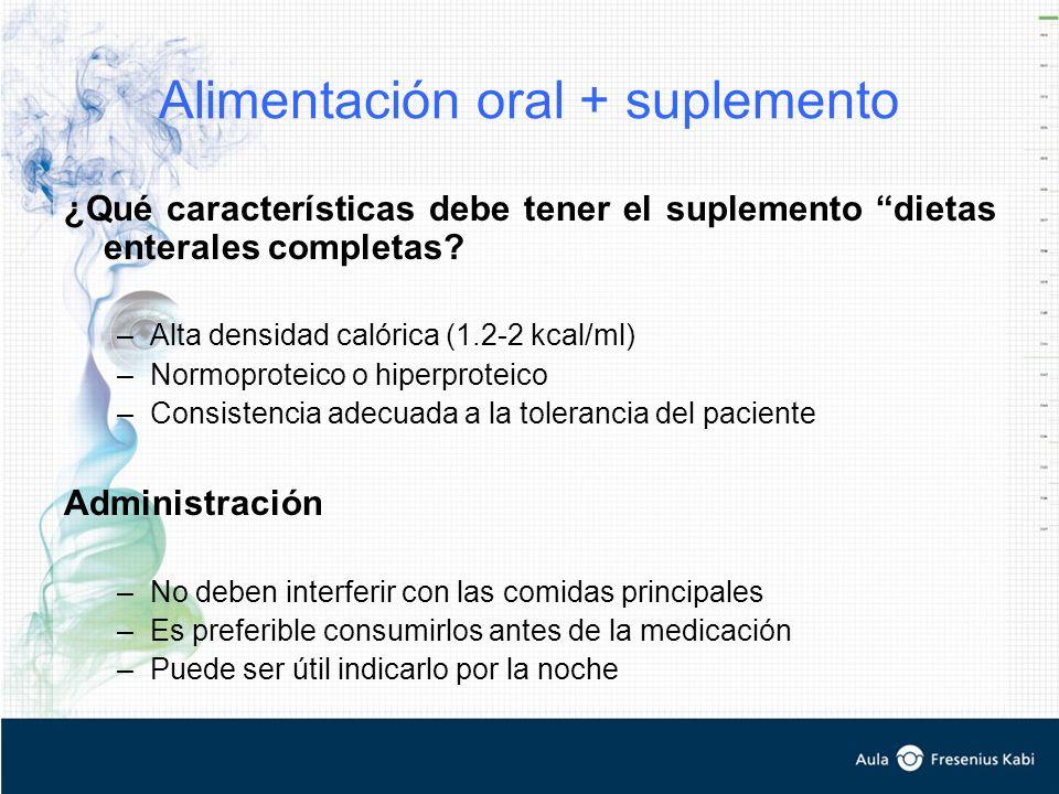 Alimentación oral + suplemento ¿Qué características debe tener el suplemento dietas enterales completas? –Alta densidad calórica (1.2-2 kcal/ml) –Norm