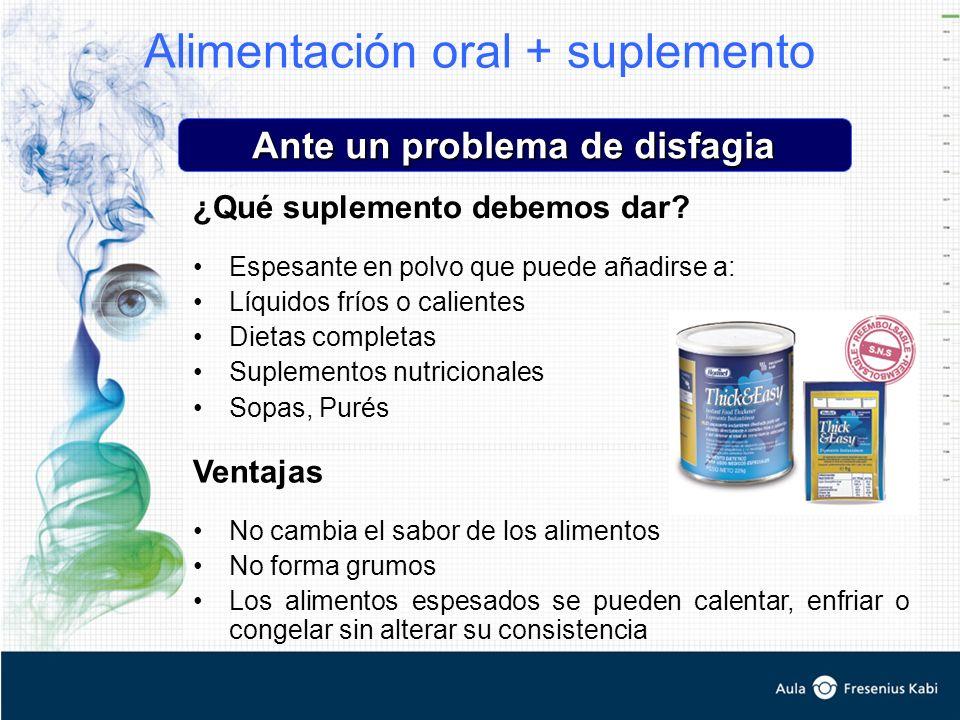Alimentación oral + suplemento ¿Qué suplemento debemos dar? Espesante en polvo que puede añadirse a: Líquidos fríos o calientes Dietas completas Suple