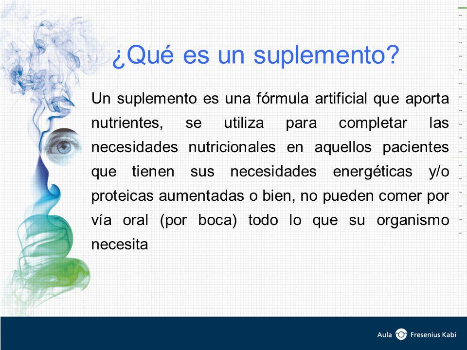 ¿Qué es un suplemento? Un suplemento es una fórmula artificial que aporta nutrientes, se utiliza para completar las necesidades nutricionales en aquel