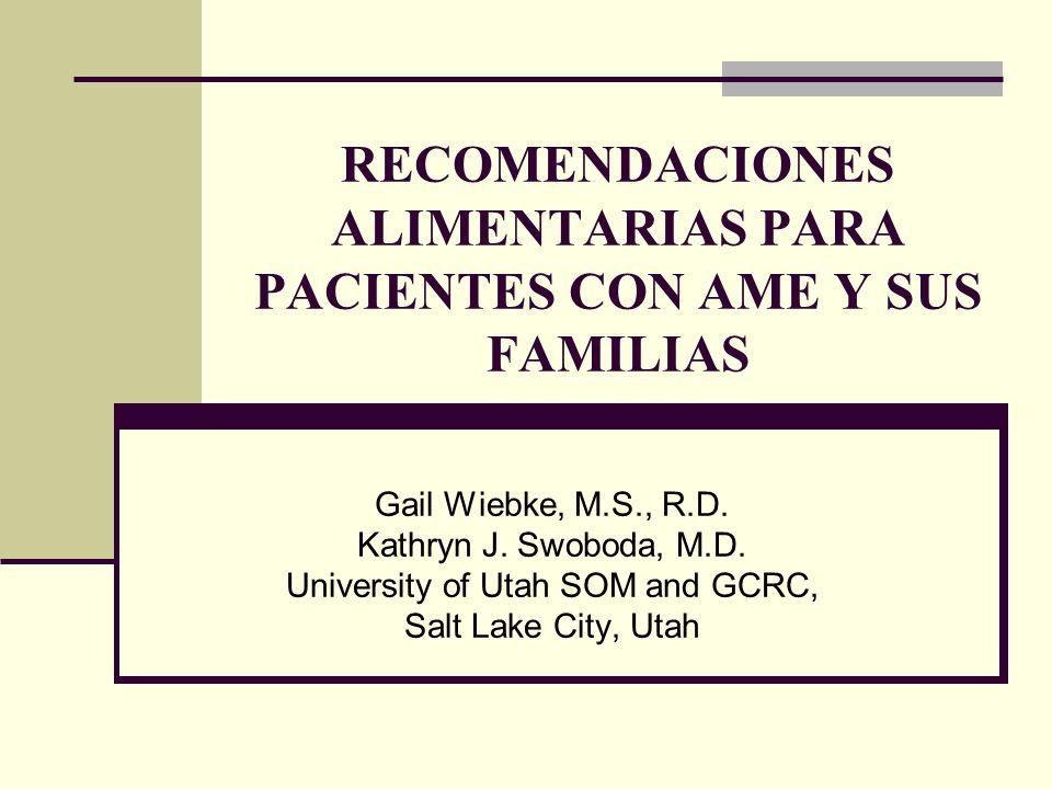 RECOMENDACIONES ALIMENTARIAS PARA PACIENTES CON AME Y SUS FAMILIAS Gail Wiebke, M.S., R.D.