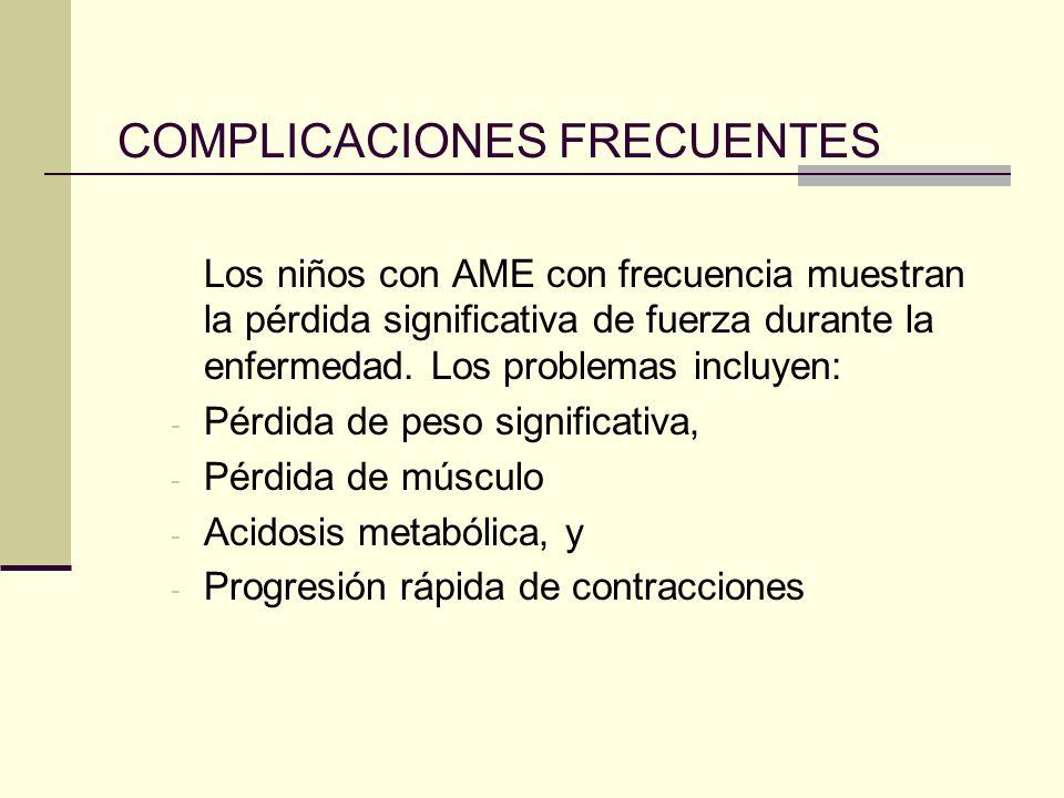 COMPLICACIONES FRECUENTES Los niños con AME con frecuencia muestran la pérdida significativa de fuerza durante la enfermedad.