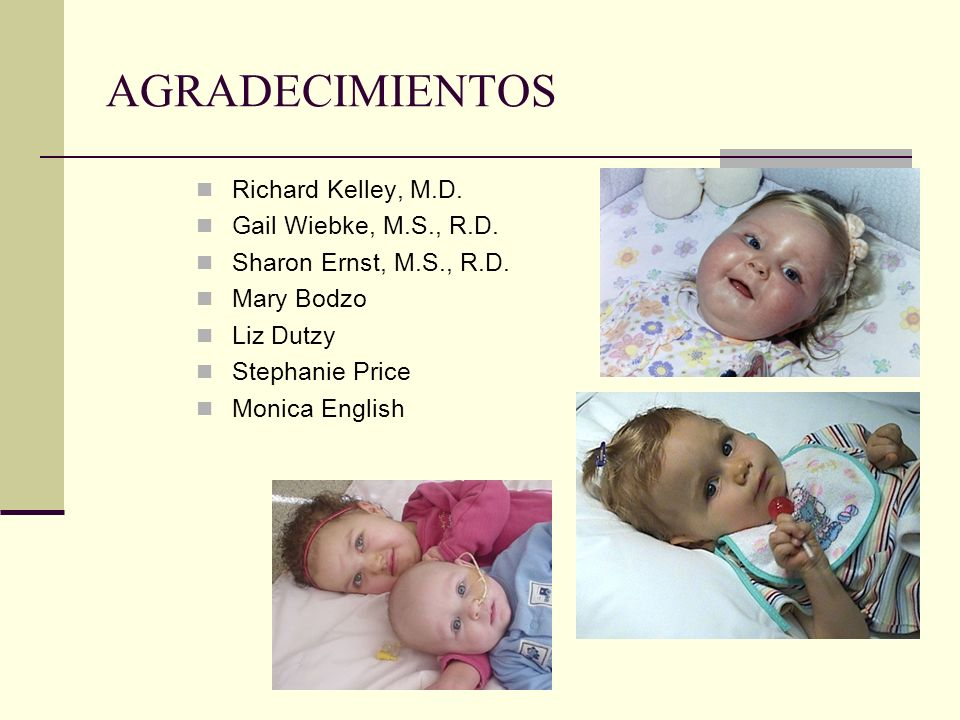AGRADECIMIENTOS Richard Kelley, M.D. Gail Wiebke, M.S., R.D. Sharon Ernst, M.S., R.D. Mary Bodzo Liz Dutzy Stephanie Price Monica English