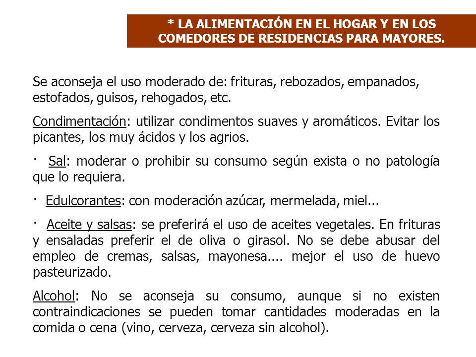 Se aconseja el uso moderado de: frituras, rebozados, empanados, estofados, guisos, rehogados, etc. Condimentación: utilizar condimentos suaves y aromá